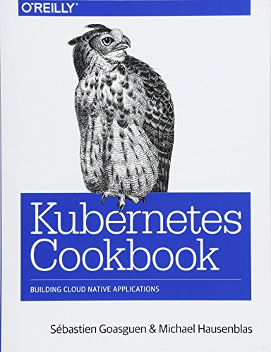 Kubernetes Cookbook: Building Cloud Native Applications por Sébastien Goasguen