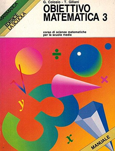 Obiettivo matematica. Corso di scienze matematiche. Per la Scuola media: 3