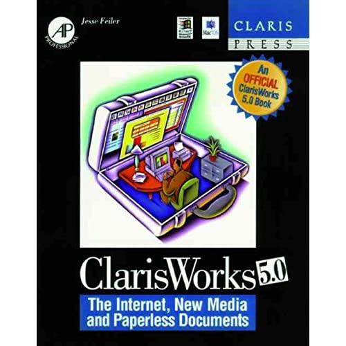 [(ClarisWorks 5.0 : The Internet, New Media and Paperless Documents)] [By (author) Jesse Feiler] published on (December, 1997)