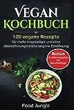 Vegan Kochbuch: 120 vegane Rezepte für mehr Inspiration und eine abwechslungsreiche vegane Ernährung