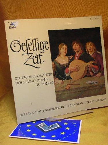 Gesellige Zeit - Deutsche Chorlieder des 16. und 17. Jahrhunderts. Der Hugo Distler-Chor Berlin - Leitung: Klaus Fischer-Dieskau ( Vinyl LP )