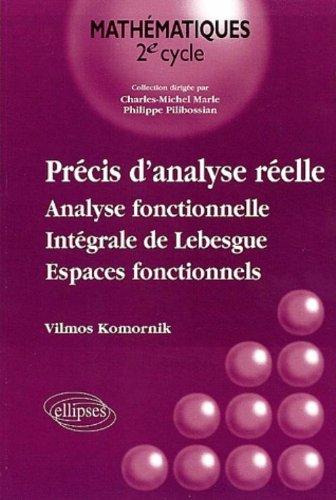 Précis d'analyse réelle, tome 2 : Analyse fonctionnelle, intégrale de Lebesgue, espaces fonctionnels