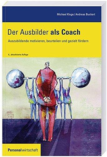 Der Ausbilder als Coach: Auszubildende motivieren, beurteilen und gezielt fördern
