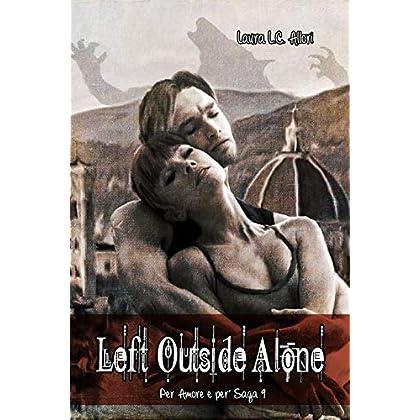 Left Outside Alone: I Custodi Delle Arti E I Figli Della Notte (Per Amore E Per Vol. 9)
