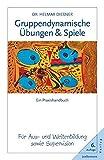 Gruppendynamische Übungen und Spiele: Ein Praxishandbuch für Aus- und Weiterbildung sowie Supervision - Helmar Dießner