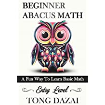 Beginner Abacus Math: A Fun Way To Learn Basic Math: Entry Level (Abacus 101) (English Edition)