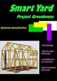Smart Yard: Project Greenhouse (Backyard projects Book 2)