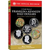 A Guide Book of Franklin and Kennedy Half Dollars: History, Rarity, Values, Grading, Varieties (Official Red Book: Bowers)
