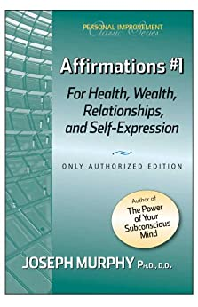 Affirmations #1 For Health, Wealth, Relationships, And Self-Expression (English Edition) par [Murphy, Dr. Joseph]