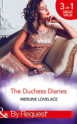 The Duchess Diaries: The Diplomat's Pregnant Bride / Her Unforgettable Royal Lover / The Texan's Royal M.D. (Mills & Boon By Request) (English Edition) - Lovelace Top