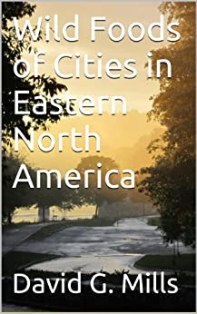 Wild Foods of Cities in Eastern North America by [Mills, David G.]