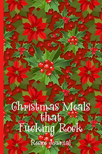 Christmas Meals That Fucking Rock - Recipe Journal: 6 x 9