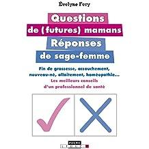 Questions de futures mamans, réponses de sage-femme: Fin de grossesse, accouchement, nouveau-né, allaitement, homéopathie... Les meilleurs conseils d'un professionnel de santé