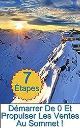 Démarrer de Zéro et Propulser Les Ventes Au Sommet: Une Avalanche de Nouveaux Clients avec cette Simple Formule en 7 Étapes Accélérées (Copywriting Facile - Le Pouvoir Des Mots t. 9)