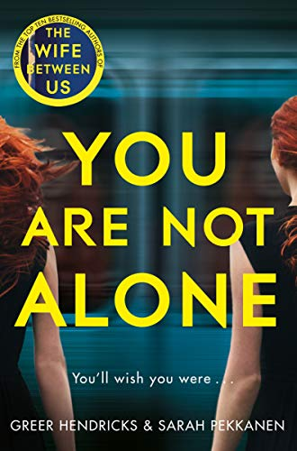 You Are Not Alone: The Most Gripping Thriller of the Year from the Bestselling Authors of the Richard and Judy Smash Hit The Wife Between Us by [Hendricks, Greer, Pekkanen, Sarah]