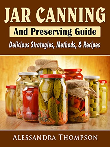 Jar Canning and Preserving Guide: Delicious Strategies, Methods, & Recipes (English Edition)