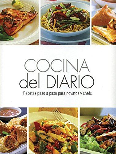 Cocina del diario / Everyday Cooking: Recetas paso a paso para novatos y chefs / Step by Step Recipes for Beginners and Chefs