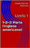 1-2-3 Parla l'inglese americano!: Livello 1