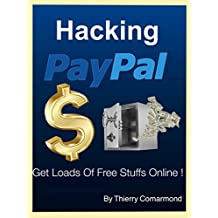 Hacking Paypal: Get Loads Of Free Stuffs Online! (English Edition)
