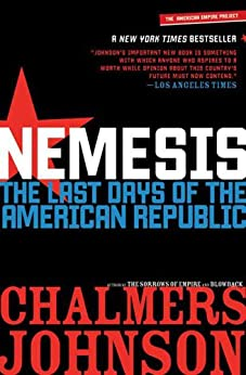 Nemesis: The Last Days of the American Republic (American Empire Project) by [Johnson, Chalmers]