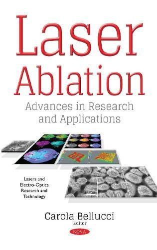 Laser Ablation: Advances in Research & Applications (Laser-ablation)