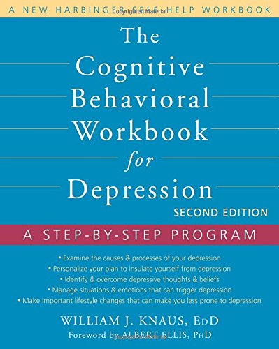 The Cognitive Behavioral Workbook for Depression, Second Edition: A Step-by-Step Program (A New Harbinger Self-Help Workbook)