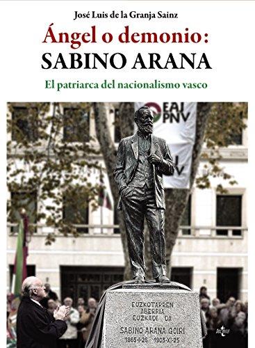 Ángel o demonio : Sabino Arana : el patriarca del nacionalismo vasco