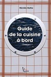 Guide de la cuisine à bord : Et vogue la cambuse