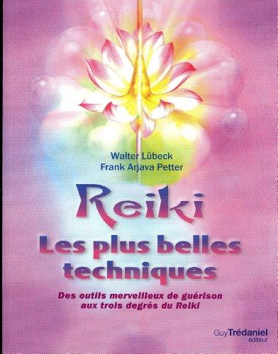 Reiki, les plus belles techniques : Des outils merveilleux de gurison aux trois degrs du Reiki