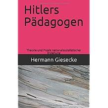 Hitlers Pädagogen: Theorie und Praxis nationalsozialistischer Erziehung