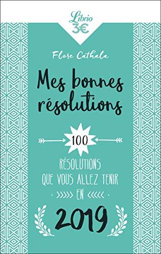 Mes bonnes résolutions 2019 : 100 résolutions que vous allez tenir en 2019