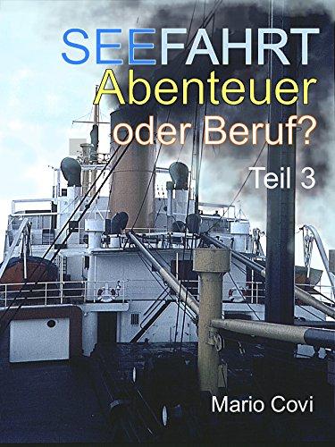 SEEFAHRT - ABENTEUER ODER BERUF? - Teil 3: Von Traumtrips, Rattendampfern, wilder Lebenslust und schmerzvollem Abschiednehmen...