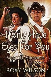 I Only Have Eyes For You: BWWM Cowboy/Western Romance (Westbury Ranch Book 3) (English Edition)