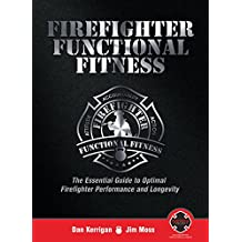Firefighter Functional Fitness: The Essential Guide to Optimal Firefighter Performance and Longevity (English Edition)
