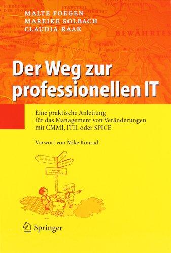 Der Weg zur professionellen IT: Eine praktische Anleitung für das Management von Veränderungen mit CMMI, ITIL oder SPICE