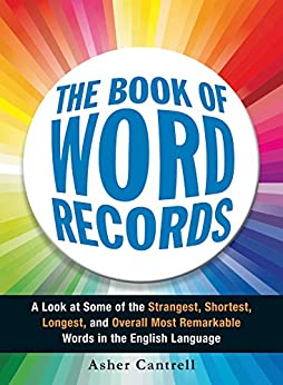 The Book of Word Records: A Look at Some of the Strangest, Shortest, Longest, and Overall Most Remarkable Words in the English Language (English Edition) von [Cantrell, Asher]