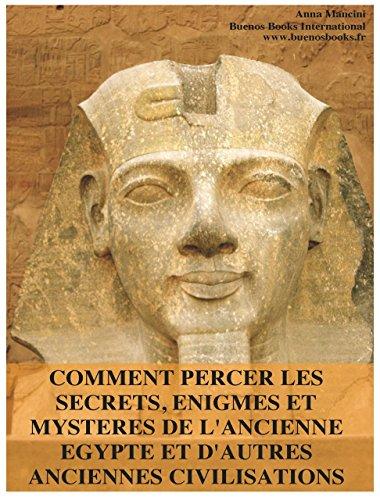 COMMENT PERCER LES SECRETS, ENIGMES ET MYSTERES DE L'ANCIENNE EGYPTE ET D'AUTRES ANCIENNES CIVILISATIONS