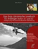 Das Erste Ukrainische Lesebuch für Anfänger: Stufen A1 und A2 Zweisprachig mit Ukrainisch-deutscher Übersetzung (Gestufte Ukrainische Lesebücher)