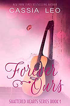 Forever Ours: A Scorching Hot Feel-Good Summer Romance Read (Shattered Hearts Book 1) by [Leo, Cassia]