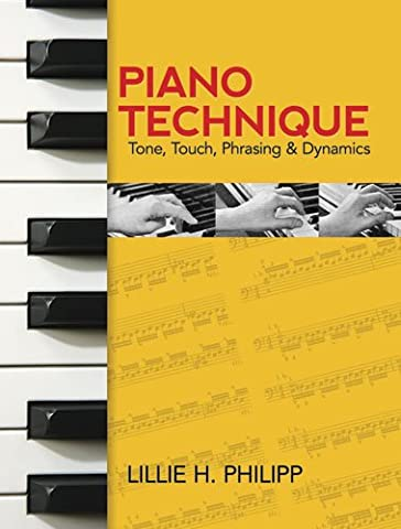 Lillie H Philipp Piano Technique Tone Touch Phrasing & Dynamics Pf Bk: Tone, Touch, Phrasing and Dynamics (Dover Books on Music)