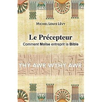 Le Précepteur: Comment Moïse entreprit la Bible