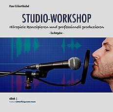 Studio-Workshop: Hörspiele konzipieren und professionell produzieren - Ein Ratgeber