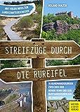 Streifzüge durch die Rureifel: 10 Rundwanderungen zwischen dem Hohen Venn und den Buntsandsteinfelsen bei Nideggen