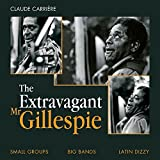 The Extravagant Mr. Gillespie (Small Groups, Big Bands, Latin-Dizzy)