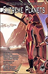 Extreme Planets: A Science Fiction Anthology in Alien Worlds