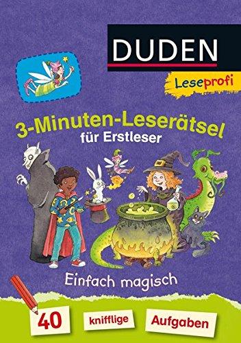 Leseprofi - 3-Minuten-Leserätsel für Erstleser: Einfach magisch: 40 knifflige Aufgaben (DUDEN Leseprofi 3 Minuten Leserätsel)