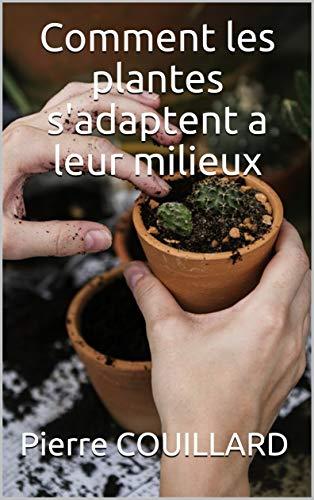 Couverture du livre Comment les plantes s'adaptent a leur milieux
