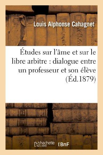 Études sur l'âme et sur le libre arbitre : dialogue entre un professeur et son élève par Louis Alphonse Cahagnet