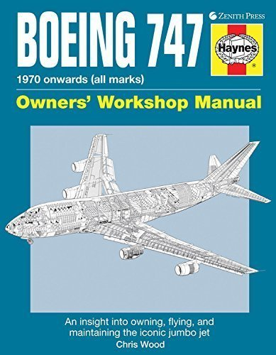 Boeing 747 Owners' Workshop Manual: An insight into owning, flying, and maintaining the iconic jumbo jet by Chris Wood (2012-09-15)