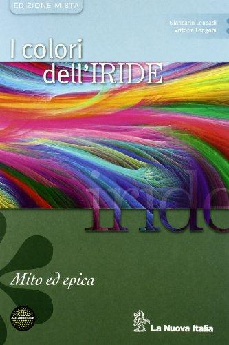 I colori dell'iride. Mito ed epica. Per le Scuole superiori. Con espansione online